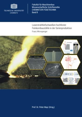 Laserstrahltiefschweißen hochfester Feinkornbaustähle in der Serienproduktion : Experimentelle Bewertung werkstoffbedingter und fertigungstechnischer Einflüsse auf die Prozess- und Verbindungsstabilität - Franz Wirnsperger