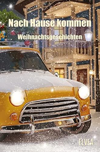 Nach Hause kommen: Weihnachtsgeschichten: Alexander Brummer; Carsten