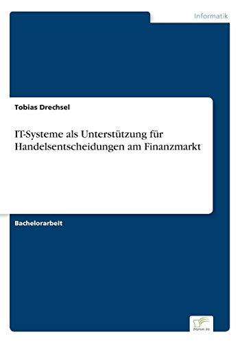 It-Systeme ALS Unterstutzung Fur Handelsentscheidungen Am Finanzmarkt: Tobias Drechsel