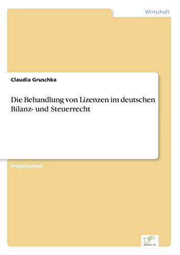 Die Behandlung von Lizenzen im deutschen Bilanz-: Gruschka, Claudia