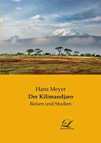 Der Kilimandjaro : Reisen und Studien: Hans Meyer