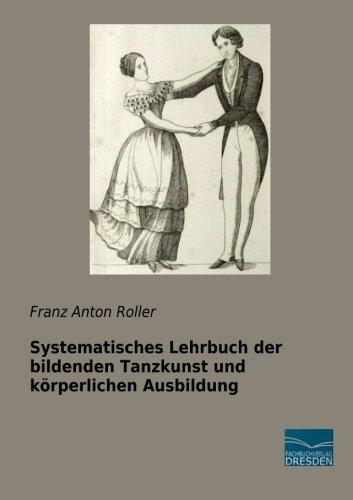 Systematisches Lehrbuch der bildenden Tanzkunst und körperlichen: Roller, Franz Anton