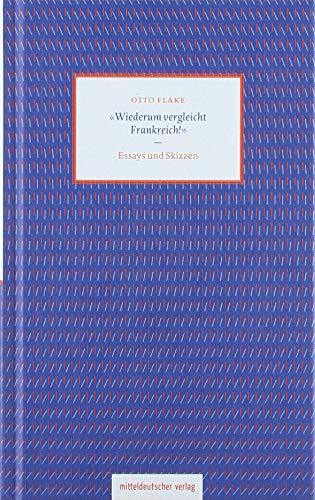 Wiederum vergleicht Frankreich!«: Essays und Skizzen: Flake, Otto