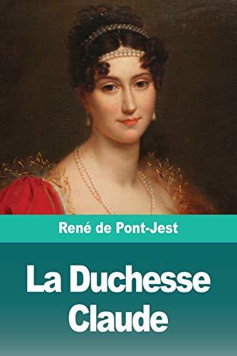 La Duchesse Claude: Rene de Pont-Jest