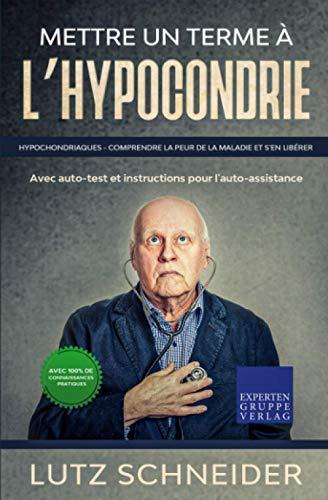 9783968971285: Mettre un terme à l'hypocondrie: Hypochondriaques - Comprendre la peur de la maladie et s'en libérer - Avec auto-test et instructions pour l'auto-assistance
