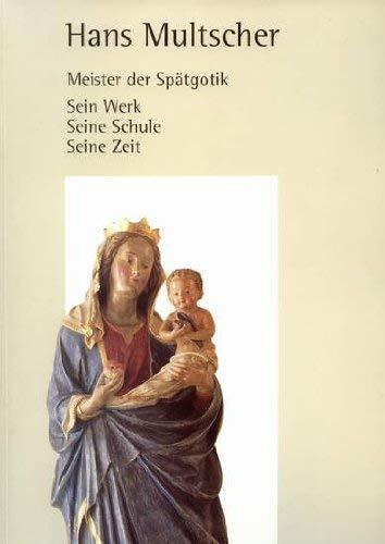9783980003551: Hans Multscher. Meister der Sp�tgotik. Sein Werk - Seine Schule - Seine Zeit