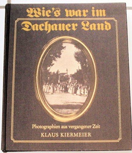 Wie`s war im Dachauer Land Photographien aus: Kiermeier, Klaus: