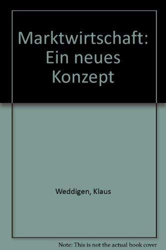 Marktwirtschaft: Ein Neues Konzept: Klaus Weddigen