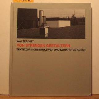9783980014441: Von strengen Gestaltern: Texte, Reden, Interviews und Briefe zur konstruktiven und konkreten Kunst