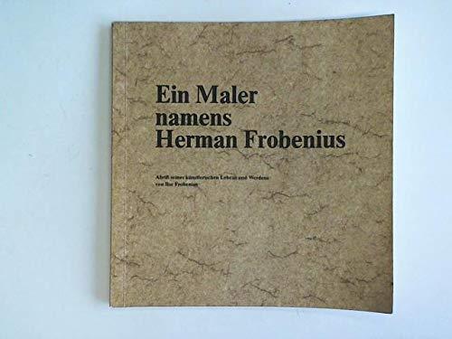9783980029506: Ein Maler namens Herman Frobenius: Abriss seines künstlerischen Lebens und Werdens (German Edition)