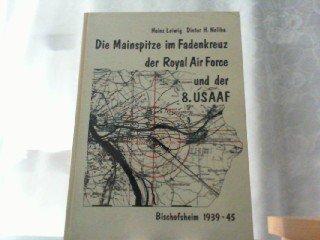 9783980036726: Die Mainspitze im Fadenkreuz der Royal Air Force und der 8. USAAF. Bischofsheim 1939-45