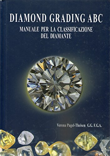 Diamond Grading ABC The Manual. Occurence, Mining,: Verena Pagel-Thiesen