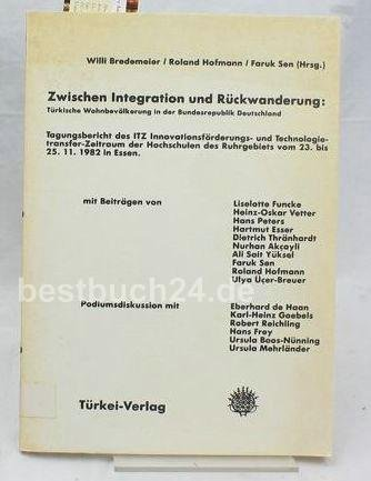 9783980045551: Zwischen Integration und Rückwanderung: Türkische Wohnbevölkerung in der Bundesrepublik Deutschland : Tagungsbericht des ITZ ... bis 25. 11. 1982 in Essen (German Edition)