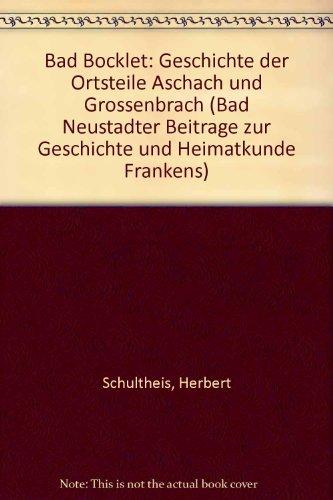 9783980048293: Bad Bocklet: Geschichte der Ortsteile Aschach und Grossenbrach (Bad Neustadter Beitrage zur Geschichte und Heimatkunde Frankens) (German Edition)