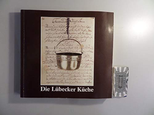 9783980051767: Die Lübecker Küche (Hefte zur Kunst und Kulturgeschichte der Hansestadt Lübeck) (German Edition)