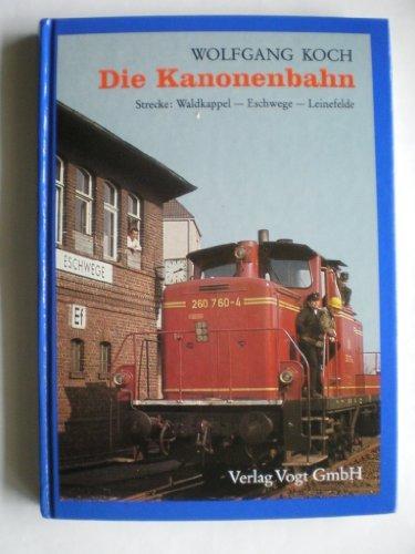 Die Kanonenbahn, Strecke Waldkappel - Eschwege - Leinefelde: Koch Wolfgang (Autor):
