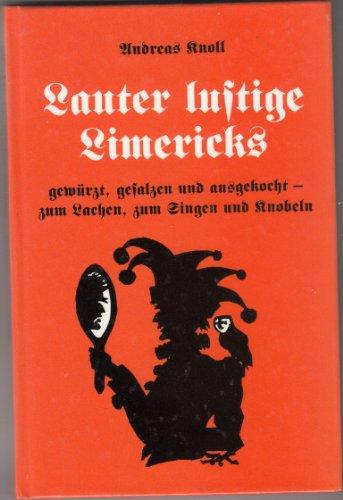 Lauter lustige Limericks zum Lachen, zum Singen: Knoll, Andreas (Verfasser):