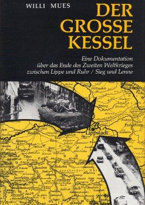 Der grosse Kessel. Eine Dokumentation über das Ende des II. Weltkrieges zwischen Lippe und ...