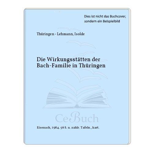 9783980097109: Die Wirkungsstätten der Bach-Familie in Thüringen (Eisenacher Schriften zur Heimatkunde)