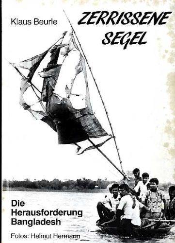 Zerrissene Segel,,die Herausforderung Bangladesh, Mit Fotos von Helmut Hermann - Beurle, Klaus