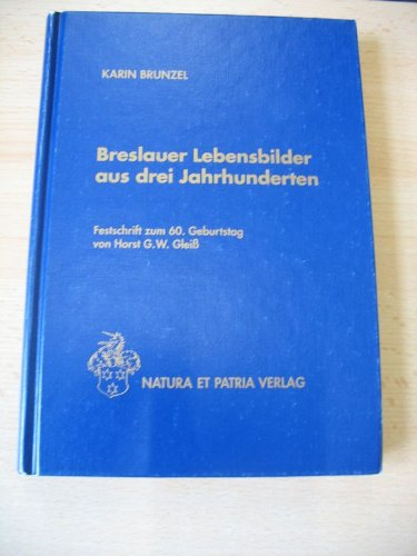 9783980111195: Breslauer Lebensbilder aus drei Jahrhunderten , Festschrift zum 60. Geburtstag von Horst G. W. Gleiß ,