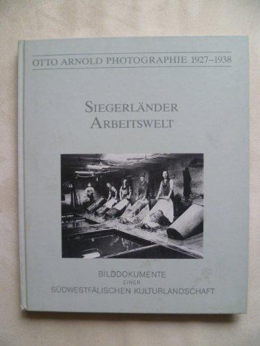 9783980112109: Siegerländer Arbeitswelt - Bilddokumente einer südwestfälischen Kulturlandschaft (Otto Arnold Photographie 1927-1938) (Livre en allemand)