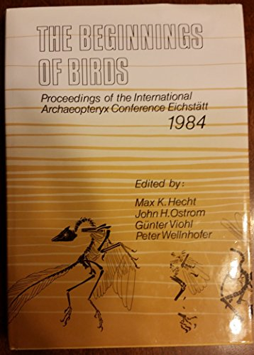 The beginnings of birds: Proceedings of the International Archaeopteryx Conference, Eichstatt, 1984...