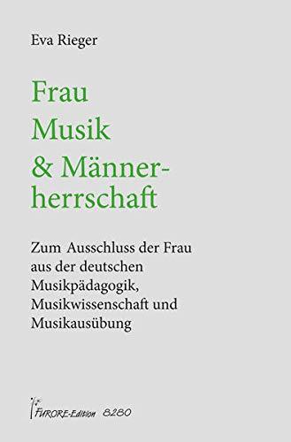Frau, Musik und Männerherrschaft - Rieger, Eva