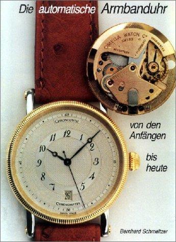 Die automatische Armbanduhr von den Anfängen bis heute.: Schmeltzer, Bernhard: