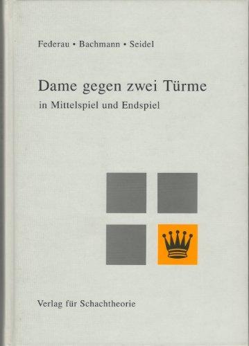 Dame gegen zwei Türme in Mittelspiel und Endspiel Ein Beitrag zur Schachtheorie und ...
