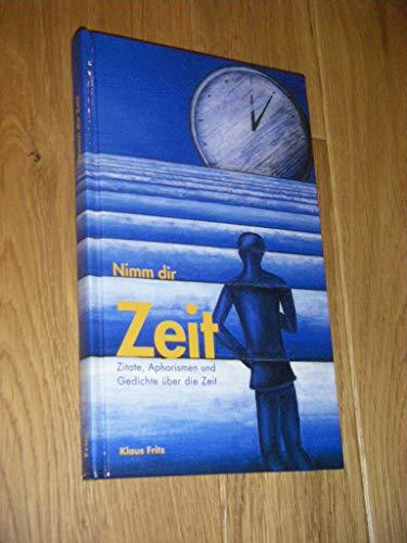 Nimm dir Zeit: Zitate, Aphorismen und Gedichte: Fritz, Klaus:
