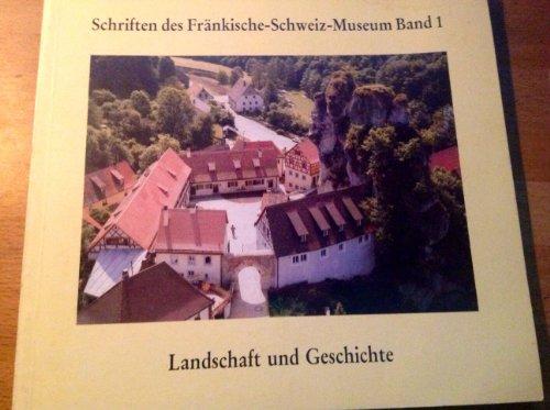 Landschaft und Geschichte - Das Fränkische-Schweiz-Museum - Festschrift anlässlich der Er...