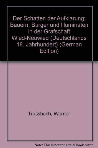 9783980174022: Der Schatten der Aufklärung: Bauern, Bürger und Illuminaten in der Grafschaft Wied-Neuwied (Deutschlands 18. Jahrhundert)