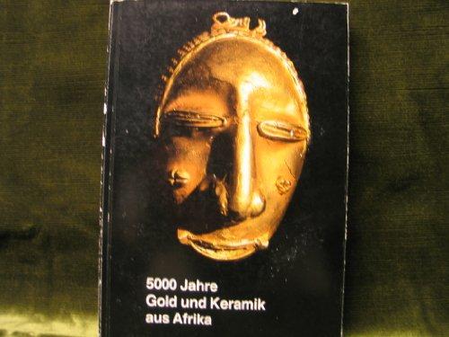 5000 Jahre Gold und Keramik aus Afrika.: Trebbin, Cornelius (Hrsg):