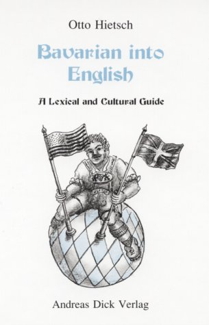 Bavarian into English: A lexical and cultural guide: Hietsch, Otto