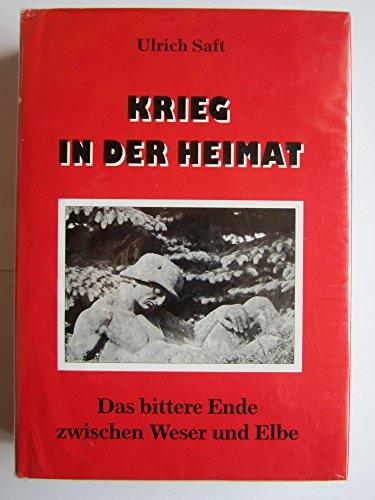 9783980178907: Krieg in der Heimat. Das bittere Ende zwischen Weser und Elbe