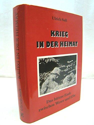 9783980178938: Krieg in der Heimat. Das bittere Ende zwischen Weser und Elbe