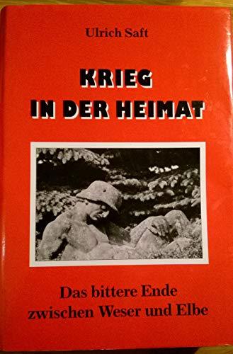 9783980178952: Krieg in der Heimat. Das bittere Ende zwischen Weser und Elbe