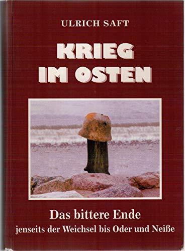 Krieg im Osten - Das bittere Ende jenseits der Weichsel bis Oder und Neiße. - Saft, Ulrich
