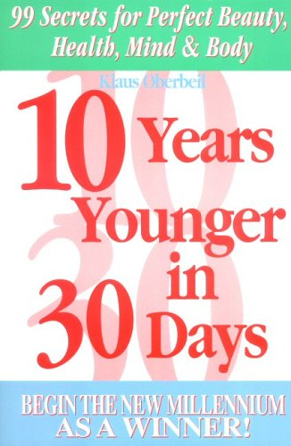 9783980238915: 10 Years Younger in 30 Days: 99 Secrets for Perfect Beauty, Health, Mind & Body