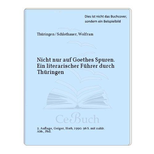 nicht nur auf Goethes Spuren. Ein literarischer Führer durch Thüringen. - Schlothauer, Wolfram