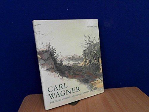 9783980253208: Der romantische Landschaftsmaler und Meininger Hofmaler Carl Wagner, 1796-1867