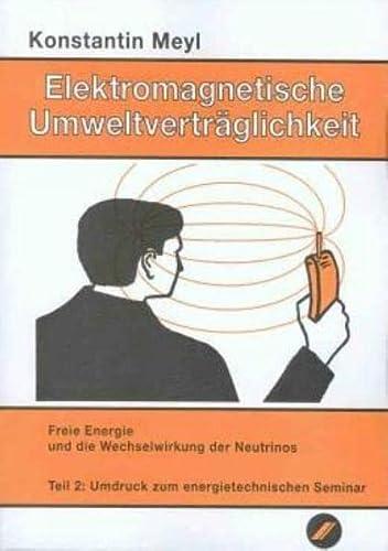 Elektromagnetische Umweltverträglichkeit, 2 Tle., Tl.2, Freie Energie: Konstantin Meyl