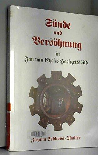9783980254618: Sünde und Versöhnung in Jan van Eycks Hochzeitsbild: Die allegorische und anagogische Ebene des vierfachen Bildsinns