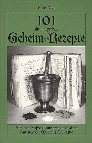 9783980261081: 101 alte und probate Geheim-Rezepte: Aus den Aufzeichnungen einer alten Hunsr�cker Medicus-Dynastie. F�r Gesundheit, K�che und Alltag