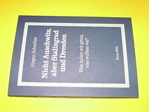 9783980269957: Nicht Auschwitz, aber Stalingrad und Dresden: Was haben wir getan, was wussten wir? (Schriftenreihe des Ringes Deutscher Soldatenverbande) (German Edition)