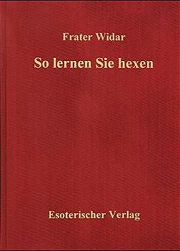 9783980270441: So Lernen Sie Hexendas Geheimnis Der Wicca Magie ; Eine Einführung In 13 Lehrbriefen