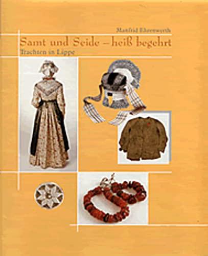 Samt und Seide - heiß begehrt: Trachten in Lippe - Ehrenwerth, Manfrid