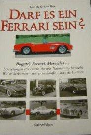 9783980276634: Darf es ein Ferrari sein?. Bugatti, Ferrari, Mercedes Kompressor. Erinnerungen von einem, der mit Traumautos handelte