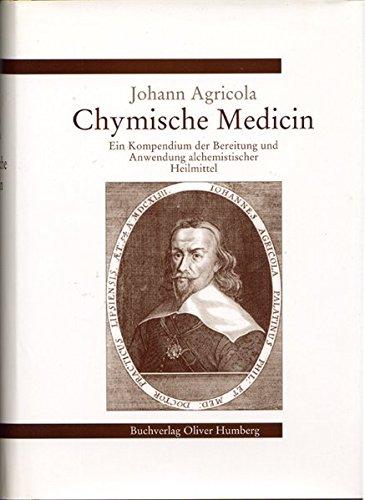9783980278850: Chymische Medicin: Ein Kompendium der Bereitung und Anwendung alchemistischer Heilmittel. Nach dem Text der Erstausgabe 1638/39